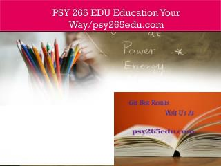 PSY 265 EDU Education Your Way/psy265edu.com