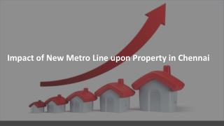 Impact of New Metro Line upon Property in Chennai