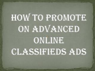 How to Promote on Advanced Online Classifieds Ads