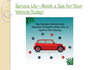 Spruce Up - Book a Spa for Your Vehicle Today!