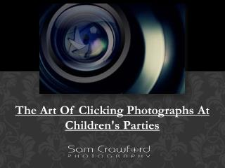 The Art Of Clicking Photographs At Children's Parties