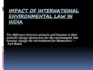 IMPACT OF INTERNATIONAL ENVIRONMENTAL LAW IN INDIA