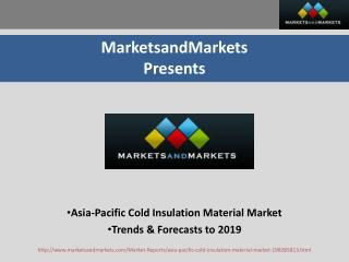 Asia-Pacific Cold Insulation Material Market - Trends & Forecasts to 2019