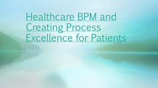 Healthcare BPM And Creating Process Excellence for Patients