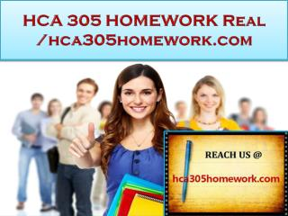 HCA 305 HOMEWORK Real Success /hca305homework.com