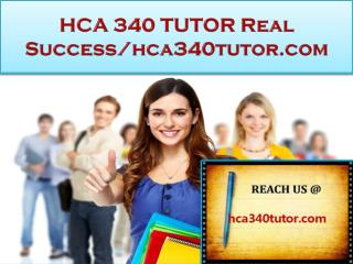 HCA 340 TUTOR Real Success /hca340tutor.com