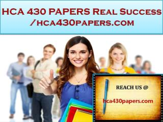 HCA 430 PAPERS Real Success /hca430papers.com
