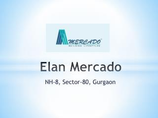 Elan Mercado Sector 80 Gurgaon – Retail, Commercial, Flats