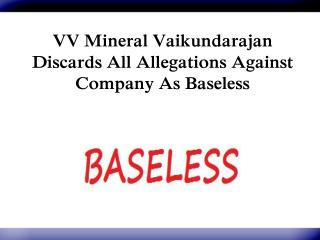VV Mineral Vaikundarajan Discards All Allegations Against Company As Baseless