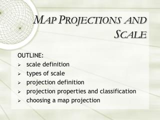 MAP PROJECTIONS AND SCALE