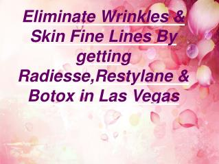 Restylane,Radiesse & Botox Las Vegas!!