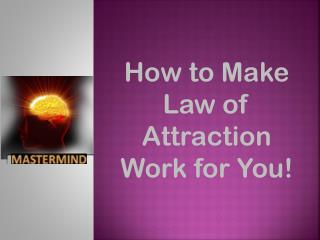 How to Make Law of Attraction Work for You!