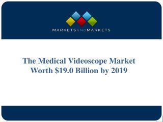 Medical Videoscope Market Worth $19.0 Billion by 2019
