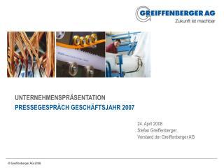 UNTERNEHMENSPR SENTATION PRESSEGESPR CH GESCH FTSJAHR 2007