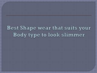 Best Shape wear that suits your Body type to look slimmer