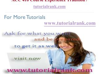 ACC 410 Course Experience Tradition  tutorialrank.com