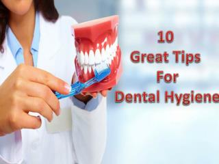 10  Great Tips  For  Dental Hygiene