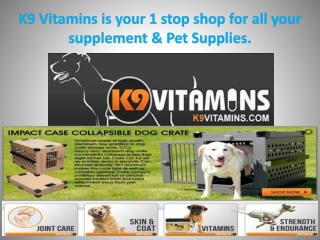 K9 Vitamins is your 1 stop shop for all your supplement & Pet Supplies.