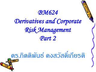 BM624  Derivatives and Corporate Risk Management  Part 2