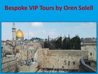 Bespoke VIP Tours by Oren Solell