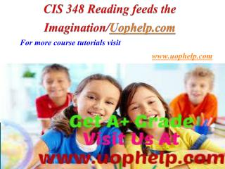 CIS 348 Reading feeds the Imagination/Uophelpdotcom