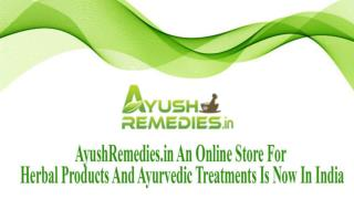 AyushRemedies.in An Online Store For Herbal Products And Ayurvedic Treatments Is Now In India