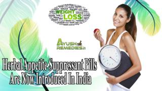 Herbal Appetite Suppressant Pills Are Now Introduced In India