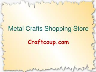 Buy Metal Crafts Online, Metal Crafts Shopping Store, Metal Crafts in India � CraftCoup.com