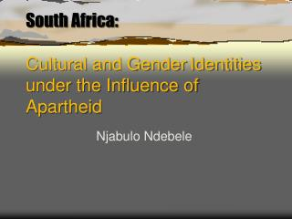South Africa:   Cultural and Gender Identities under the Influence of Apartheid
