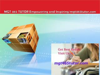 MGT 465 TUTOR Empowering and Inspiring/mgt465tutor.com