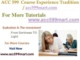 ACC 599  Course Experience Tradition / acc599mart.com