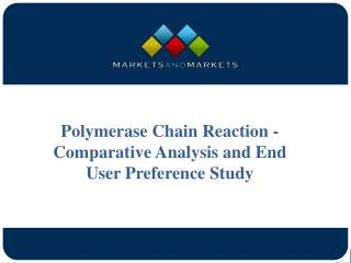 Polymerase Chain Reaction - Comparative Analysis and End User Preference Study