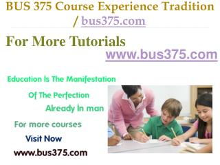 BUS 375 Course Experience Tradition / bus375.com