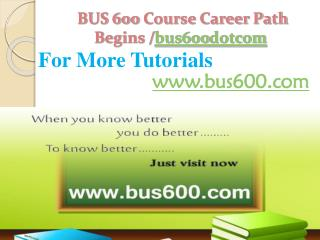 BUS 600 Course Career Path Begins /bus600dotcom