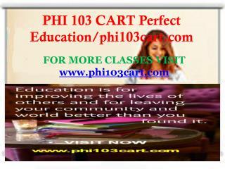 PHI 103 CART Perfect Education/phi103cart.com