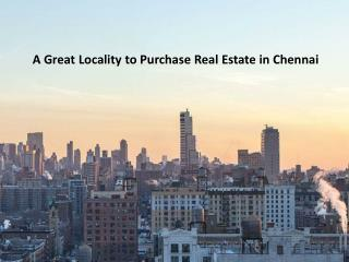 A Great Locality to Purchase Real Estate in Chennai