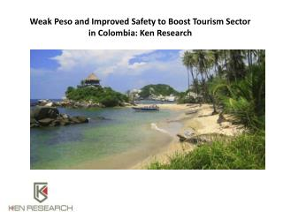 Weak Peso and Improved Safety to Boost Tourism Sector in Colombia: Ken Research