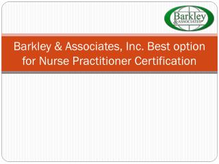 Barkley & Associates, Inc. best option for Nurse Practitioner Certification