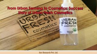 Success Story of Urban Fresh Cosmetics; Ken Research