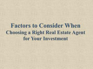 Factors to Consider When Choosing a Right Real Estate Agent for Your Investment