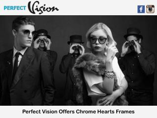 Perfect Vision Offers Chrome Hearts Frames