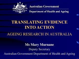 TRANSLATING EVIDENCE  INTO ACTION   AGEING RESEARCH IN AUSTRALIA