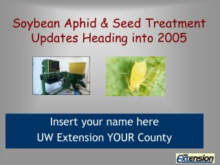 Soybean Aphid  Seed Treatment Updates Heading into 2005