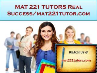 MAT 221 TUTORS Real Success /mat221tutor.com
