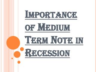 Benefits of Medium Term Note in Recession