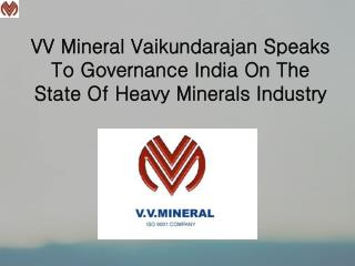 VV Mineral Vaikundarajan Speaks To Governance India On The State Of Heavy Minerals Industry