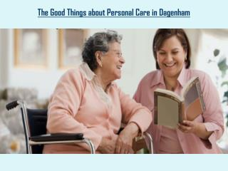 The Good Things about Personal Care in Dagenham
