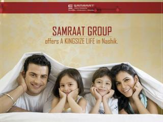 Samraat Group offers A KINGSIZE LIFE in Nashik.