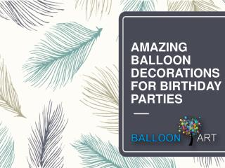 Amazing Balloon Decorations for Birthday Parties