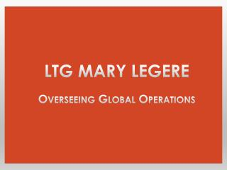 LTG Mary Legere - Overseeing Global Operations